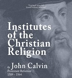 "HAIL & FIRE REPRINTS: ""Institutes of the Christian Religion,"